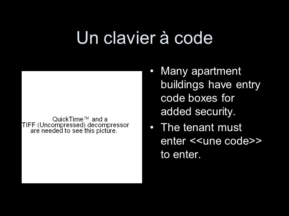 Un clavier à code Many apartment buildings have entry code boxes for added security.