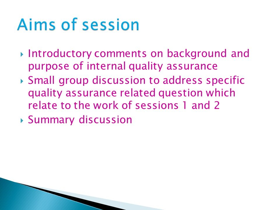 Aims of session Introductory comments on background and purpose of internal quality assurance.