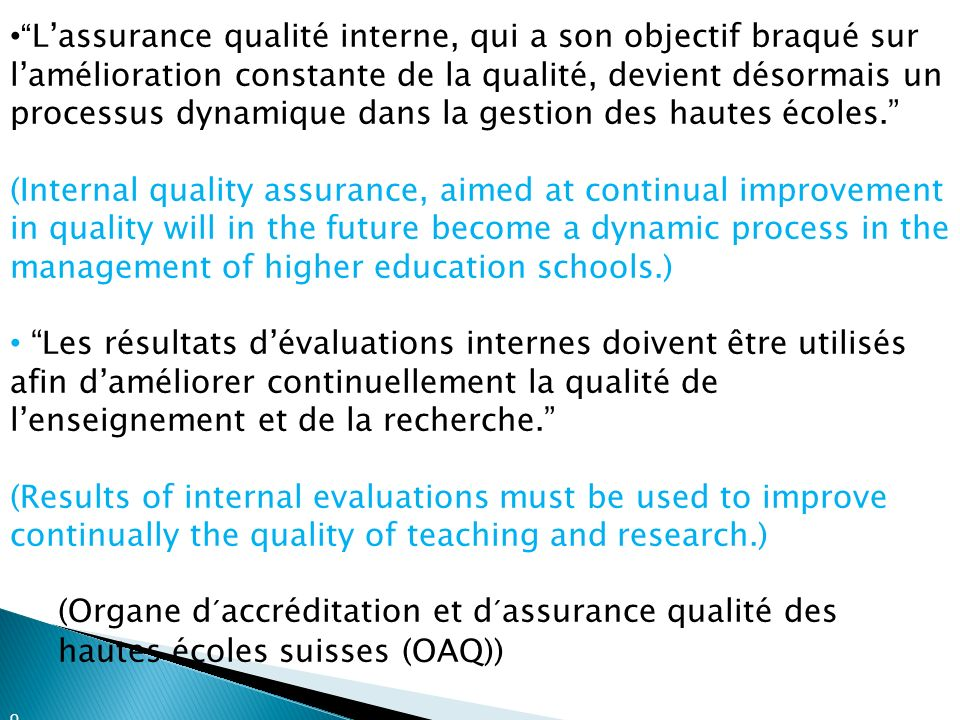 L'assurance qualité interne, qui a son objectif braqué sur l'amélioration constante de la qualité, devient désormais un processus dynamique dans la gestion des hautes écoles.