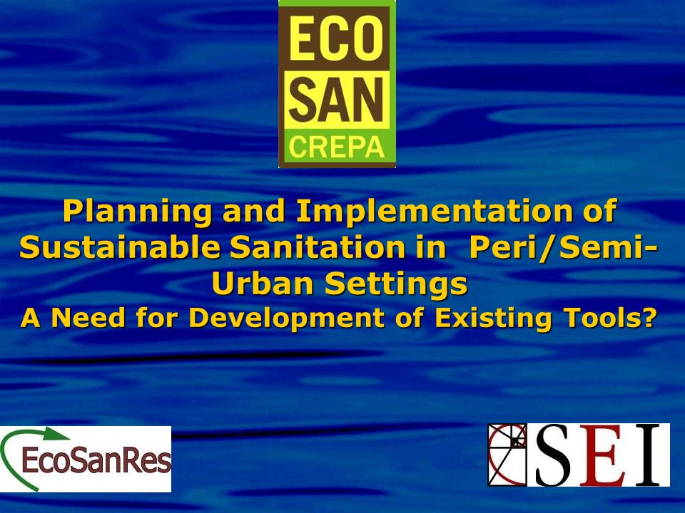 Planning and Implementation of Sustainable Sanitation in Peri/Semi-Urban Settings A Need for Development of Existing Tools