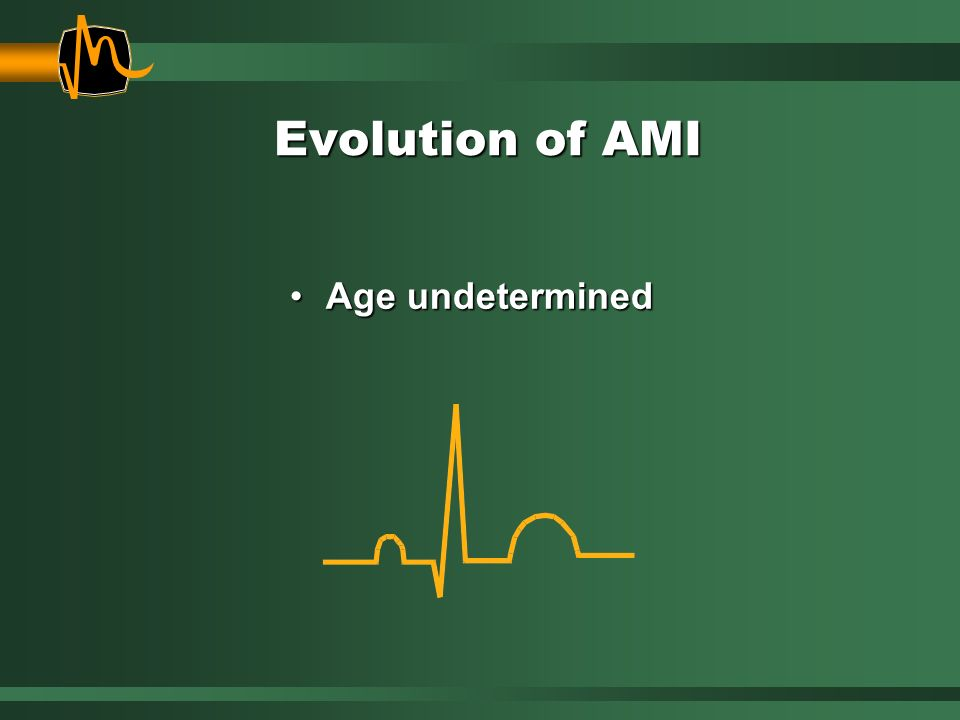 Evolution of AMI Age undetermined