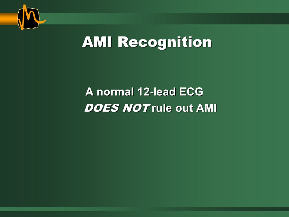 A normal 12-lead ECG DOES NOT rule out AMI