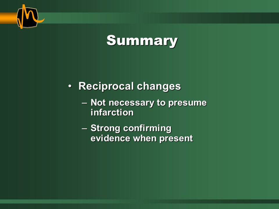 Summary Reciprocal changes Not necessary to presume infarction