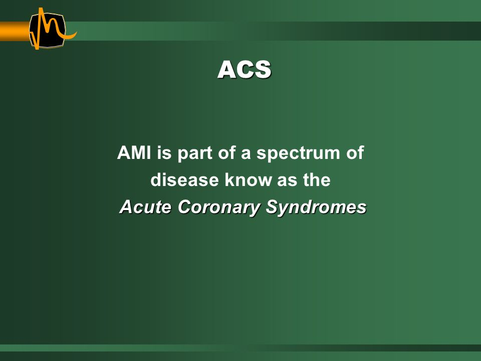 ACS AMI is part of a spectrum of disease know as the