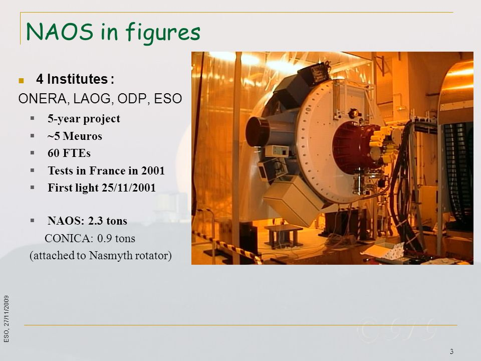 NAOS in figures 4 Institutes : ONERA, LAOG, ODP, ESO 5-year project