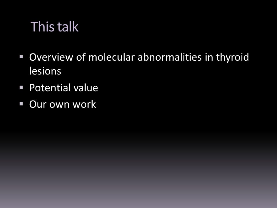 This talk Overview of molecular abnormalities in thyroid lesions