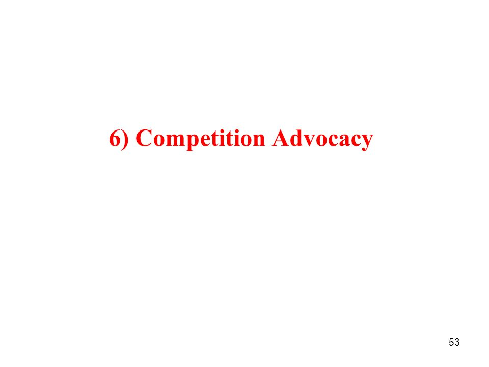 6) Competition Advocacy
