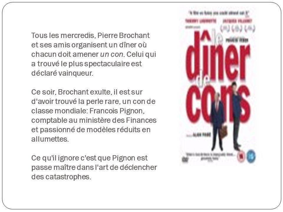 Tous les mercredis, Pierre Brochant et ses amis organisent un dîner où chacun doit amener un con.