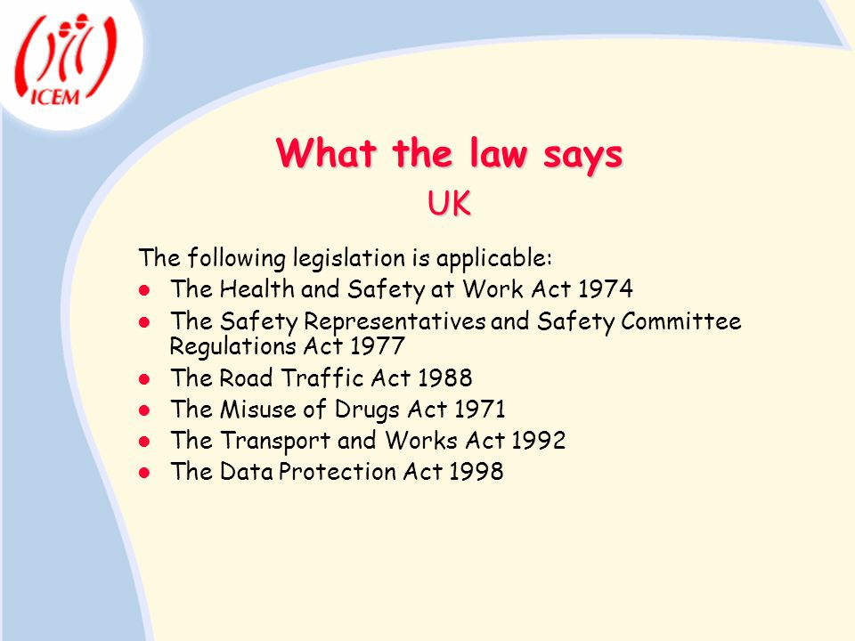 What the law says UK The following legislation is applicable: