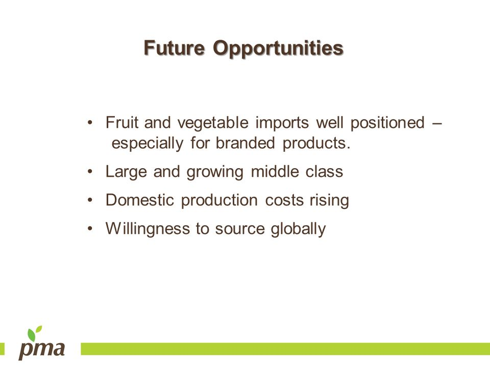 Future Opportunities Fruit and vegetable imports well positioned – especially for branded products.