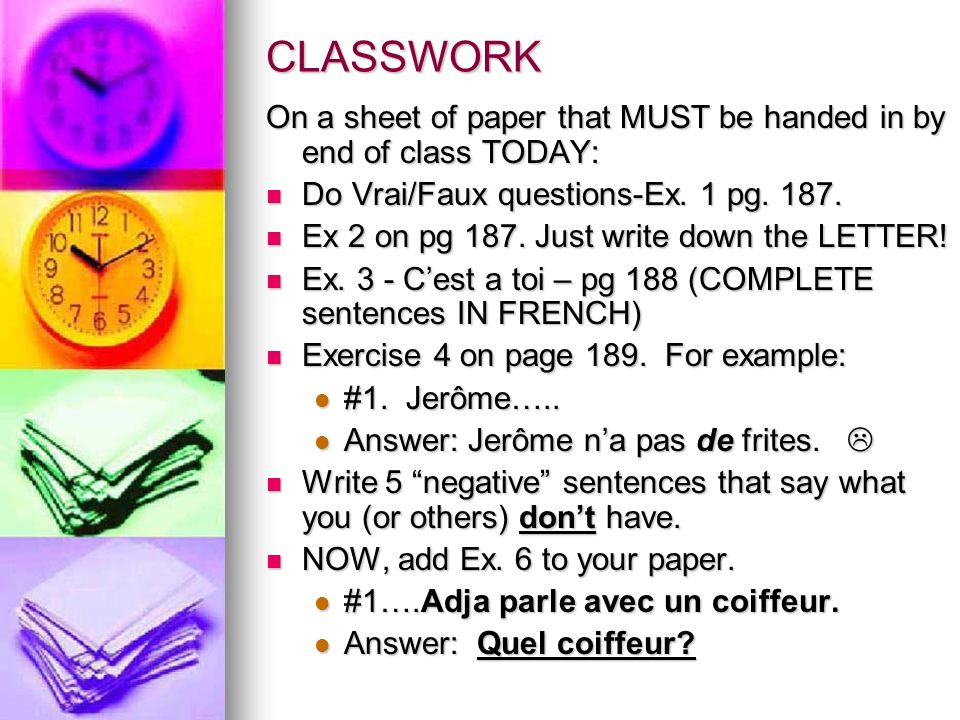CLASSWORK On a sheet of paper that MUST be handed in by end of class TODAY: Do Vrai/Faux questions-Ex. 1 pg. 187.