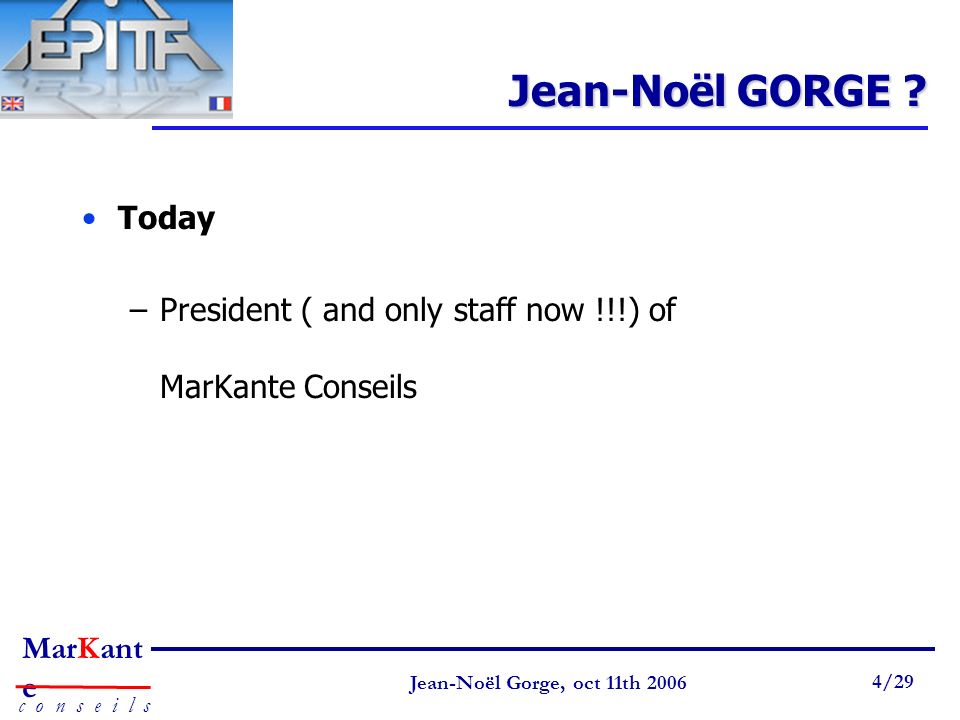 Jean-Noël GORGE Today President ( and only staff now !!!) of MarKante Conseils