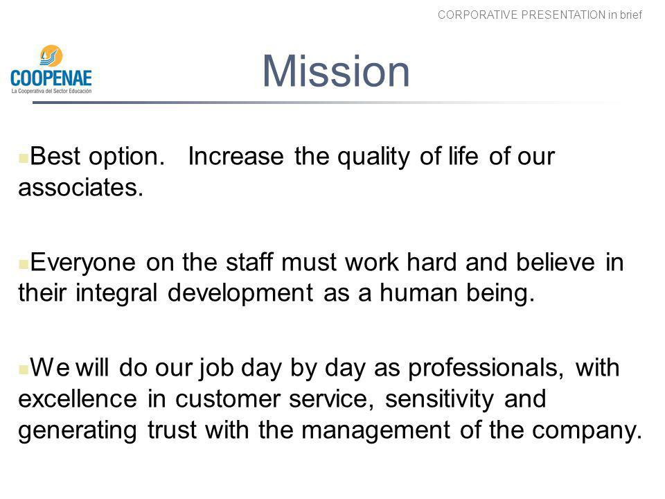 Mission Best option. Increase the quality of life of our associates.