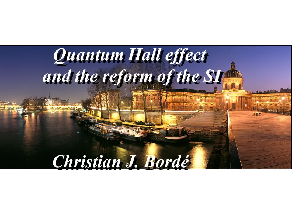 Quantum Hall effect and the reform of the SI Christian J. Bordé