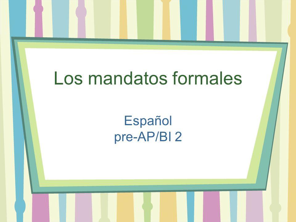 Los mandatos formales Español pre-AP/BI 2