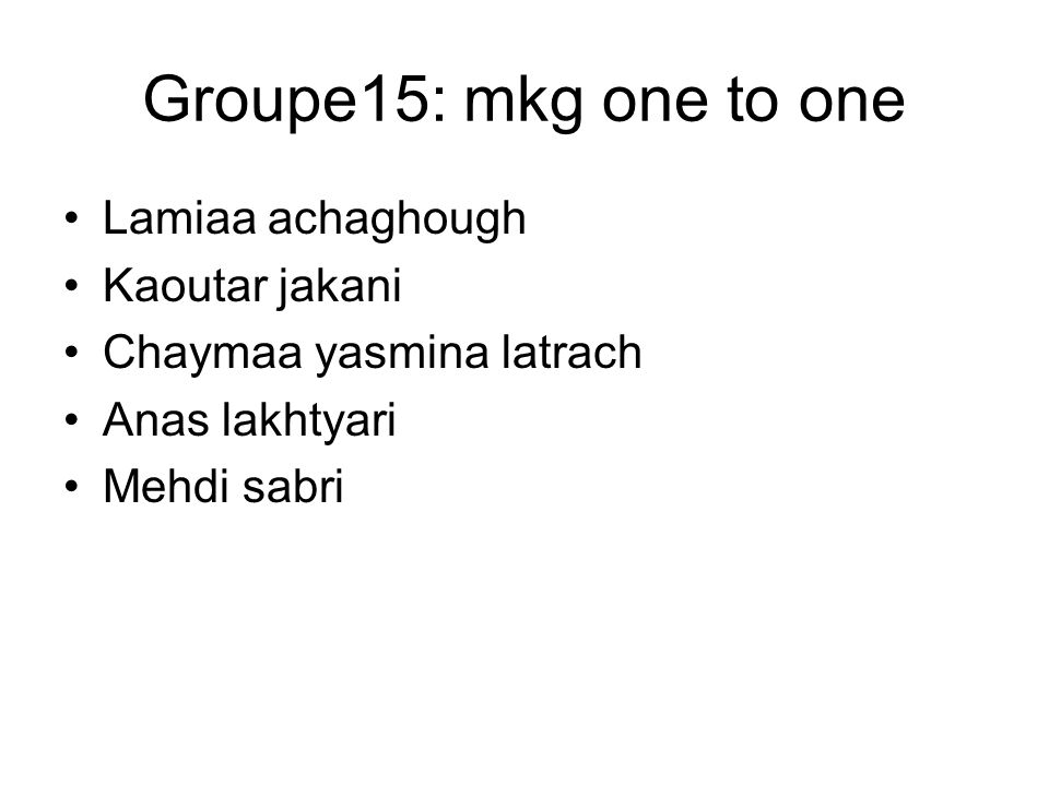 Groupe15: mkg one to one Lamiaa achaghough Kaoutar jakani
