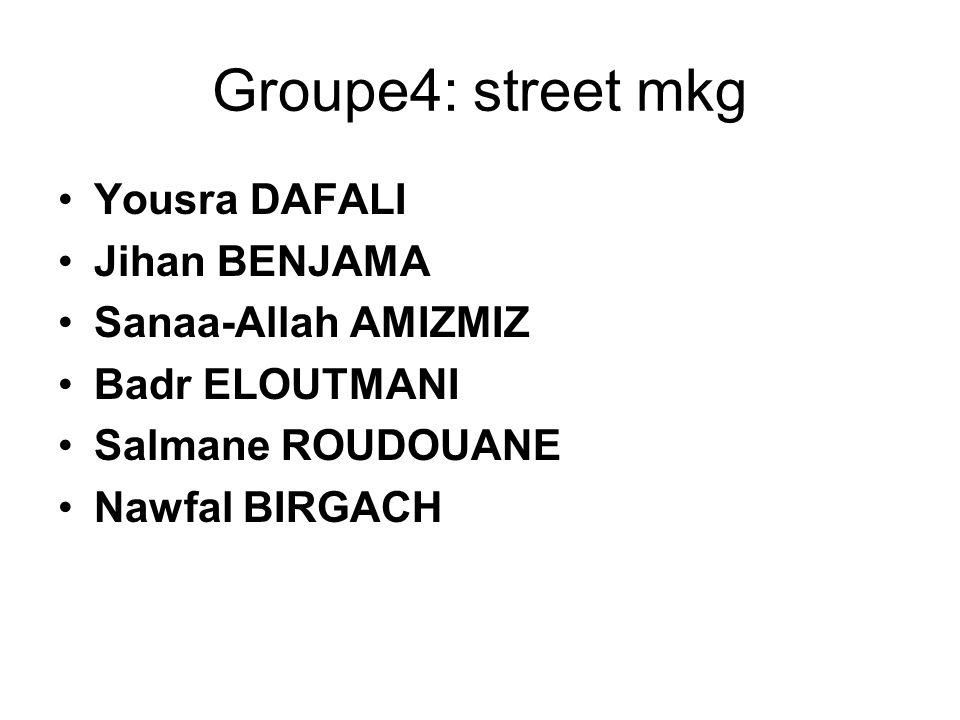 Groupe4: street mkg Yousra DAFALI Jihan BENJAMA Sanaa-Allah AMIZMIZ