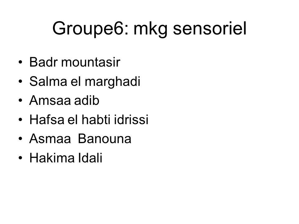 Groupe6: mkg sensoriel Badr mountasir Salma el marghadi Amsaa adib