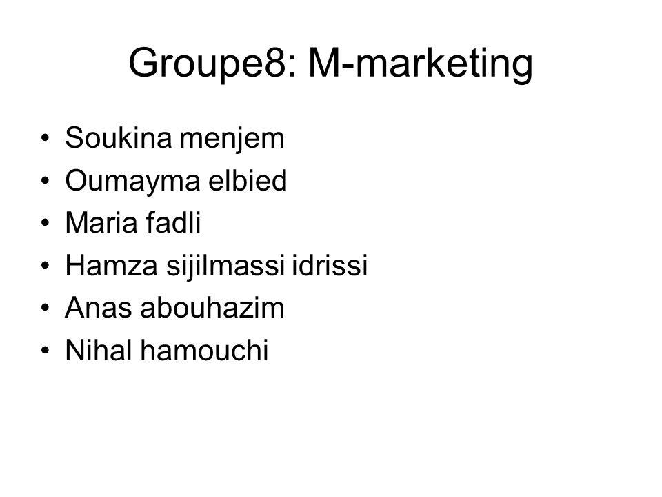 Groupe8: M-marketing Soukina menjem Oumayma elbied Maria fadli
