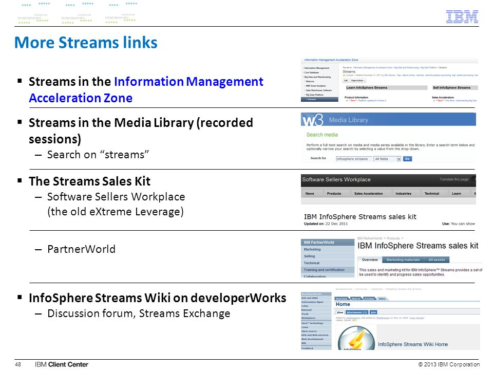 More Streams links Streams in the Information Management Acceleration Zone. Streams in the Media Library (recorded sessions)