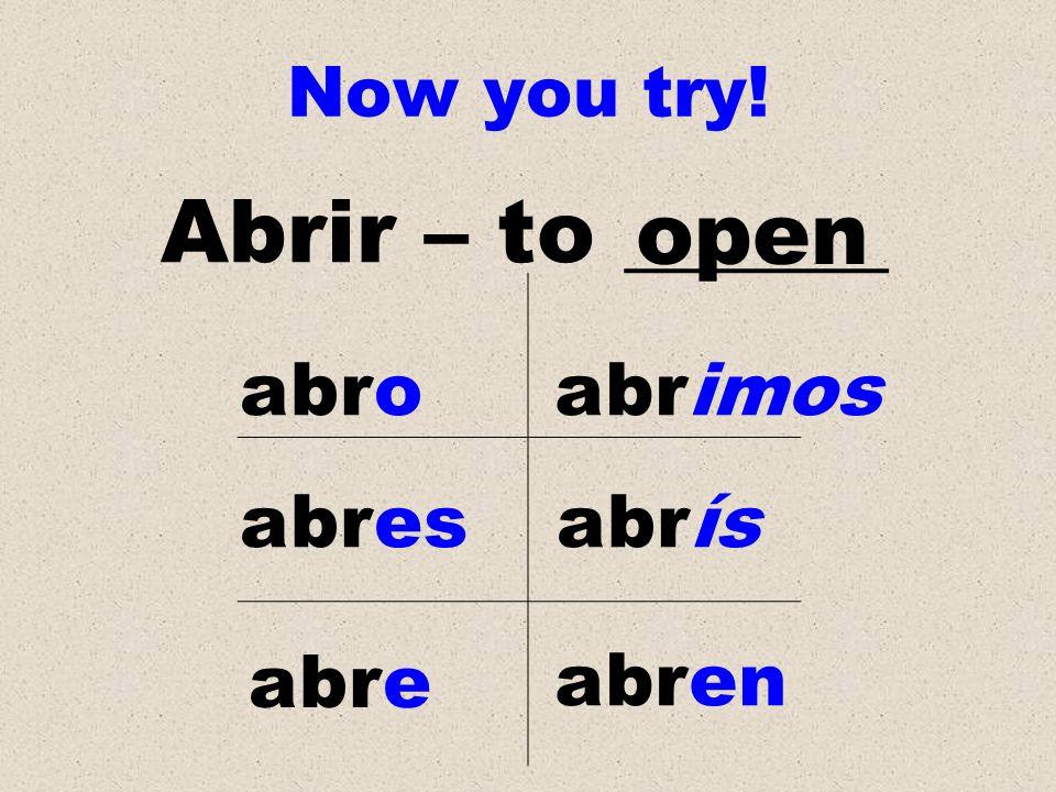 Abrir – to ______ open abro abrimos abres abrís abre abren