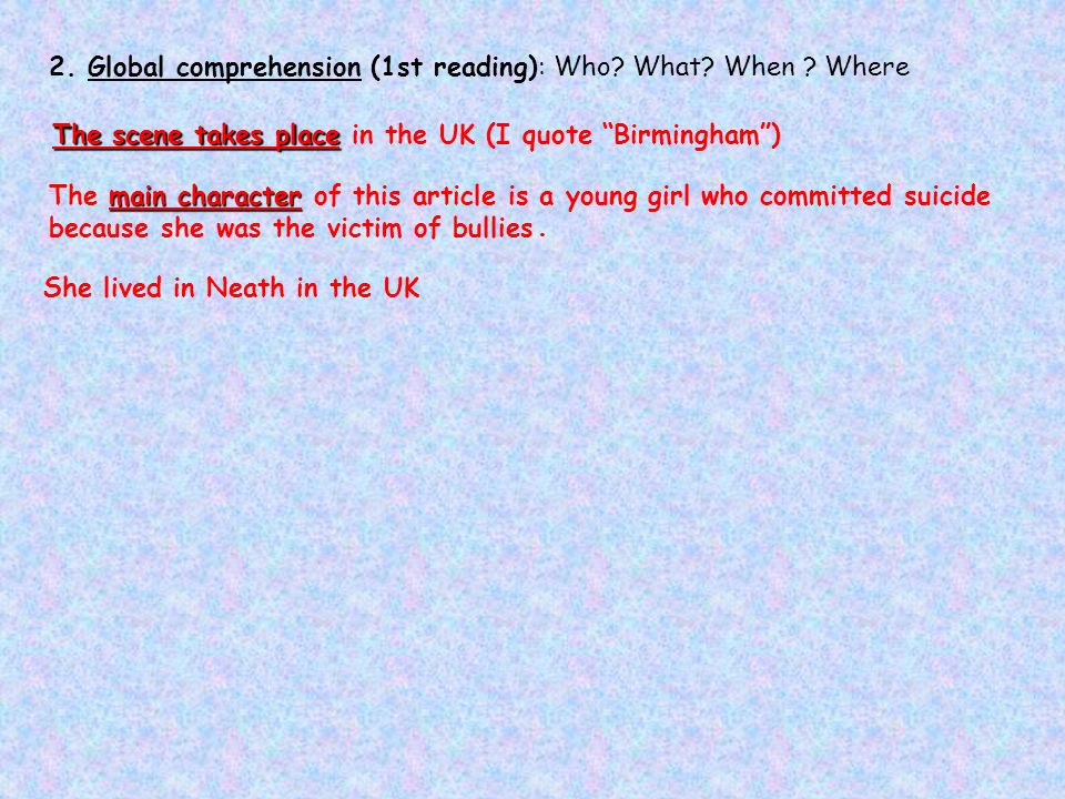 2. Global comprehension (1st reading): Who What When Where