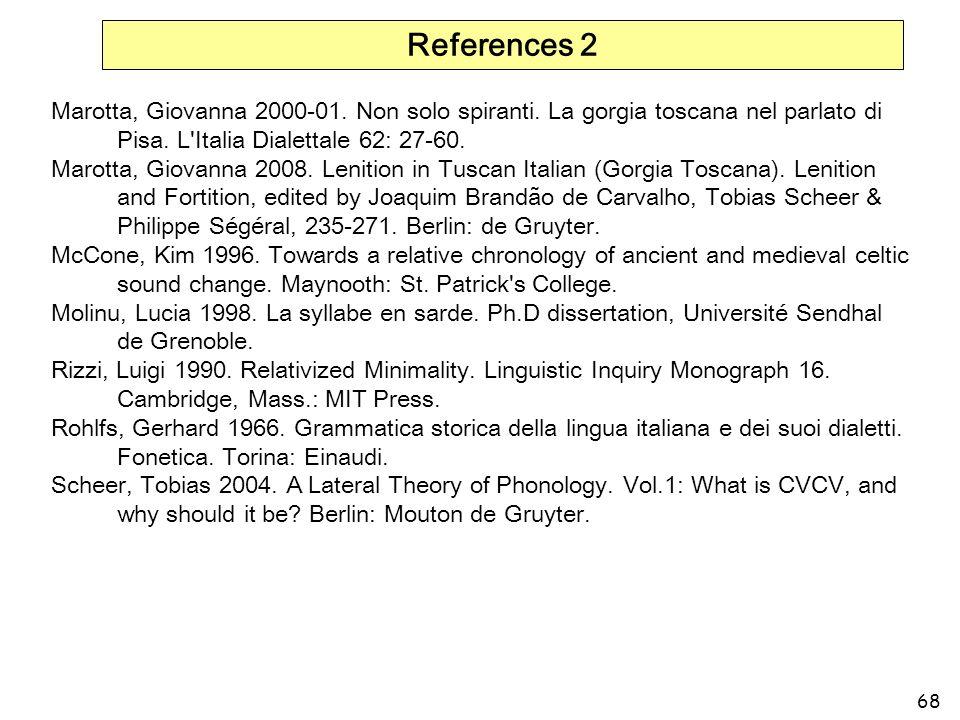References 2 Marotta, Giovanna 2000-01. Non solo spiranti. La gorgia toscana nel parlato di Pisa. L Italia Dialettale 62: 27-60.