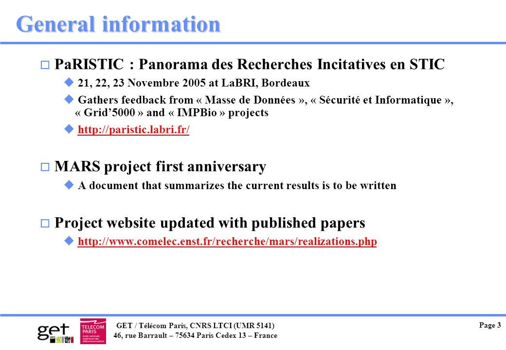 General information PaRISTIC : Panorama des Recherches Incitatives en STIC. 21, 22, 23 Novembre 2005 at LaBRI, Bordeaux.