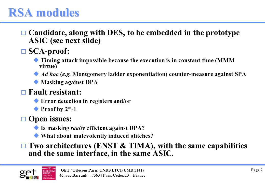 RSA modules Candidate, along with DES, to be embedded in the prototype ASIC (see next slide) SCA-proof:
