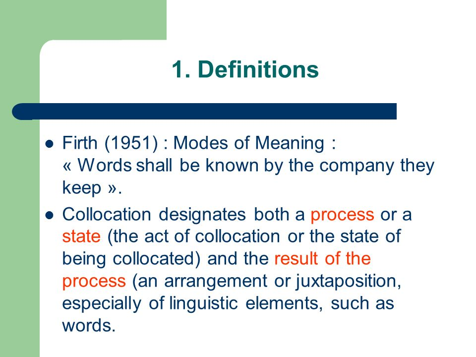 1. Definitions Firth (1951) : Modes of Meaning : « Words shall be known by the company they keep ».