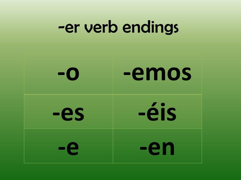 -er verb endings -o -emos -es -éis -e -en