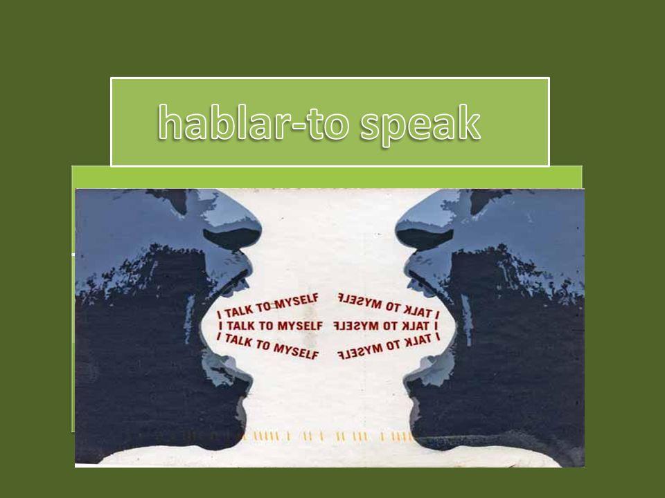 hablar-to speak hablamos hablo habláis hablas habla hablan