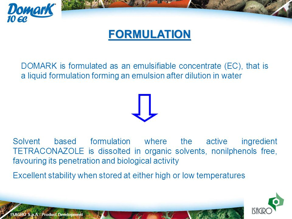 FORMULATION DOMARK is formulated as an emulsifiable concentrate (EC), that is a liquid formulation forming an emulsion after dilution in water.
