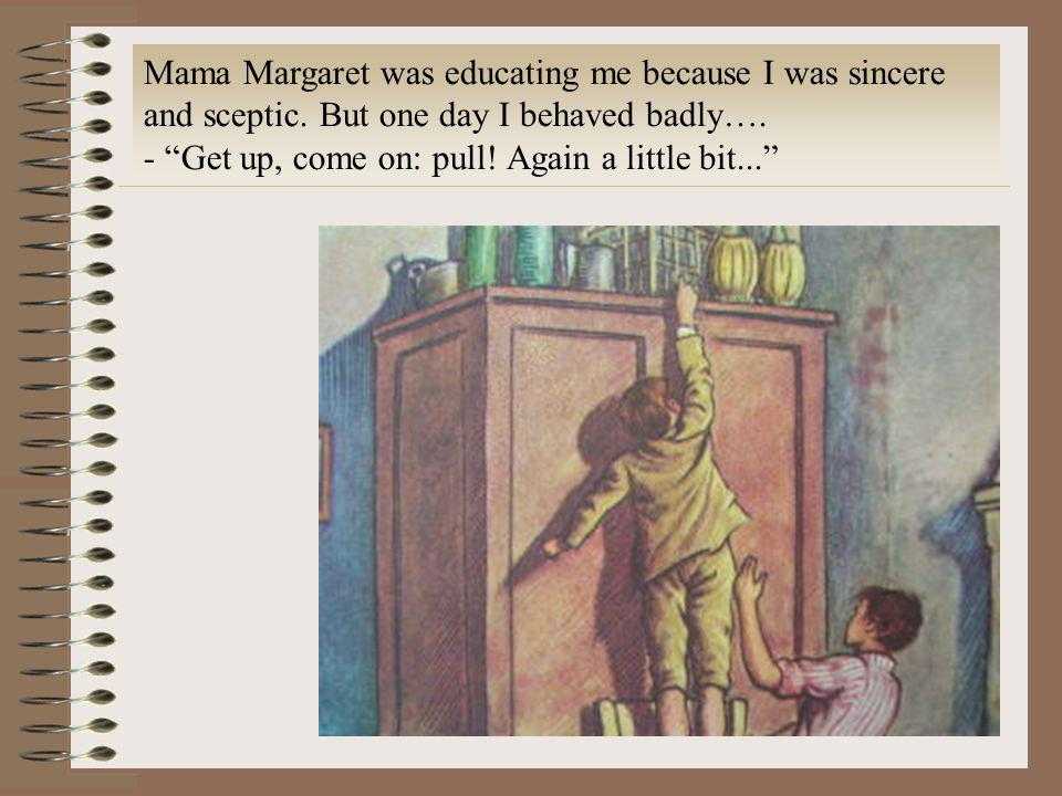 Mama Margaret was educating me because I was sincere and sceptic