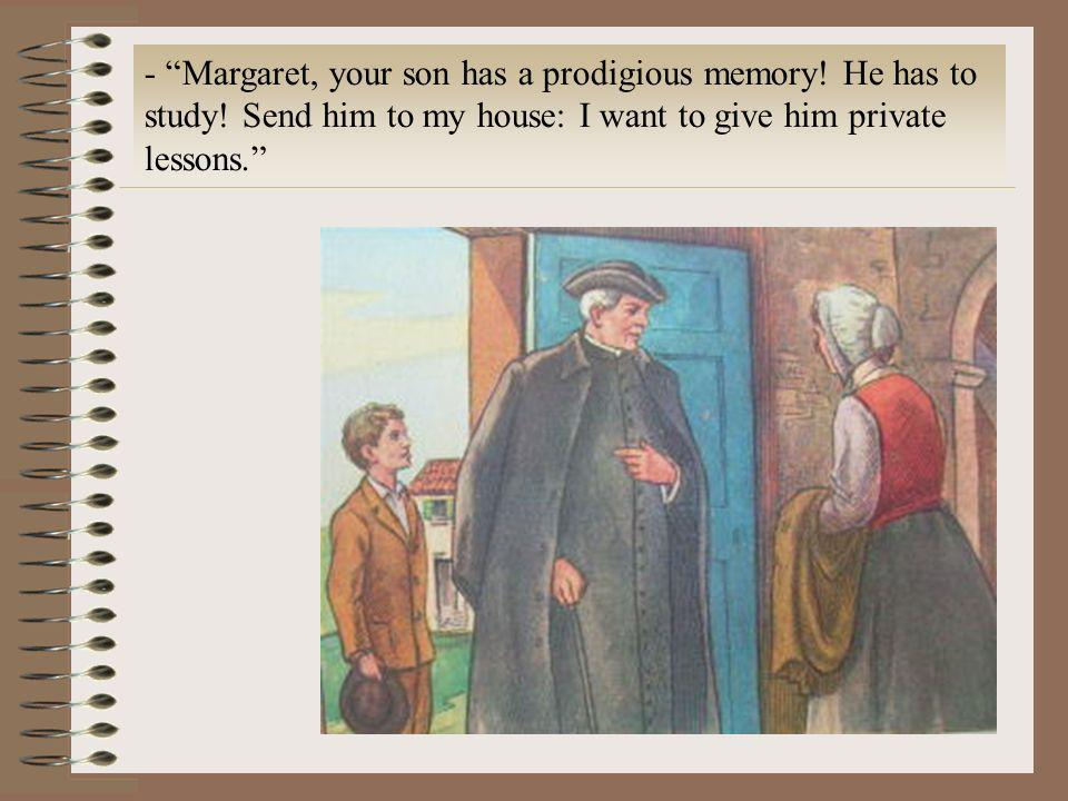 Margaret, your son has a prodigious memory. He has to study