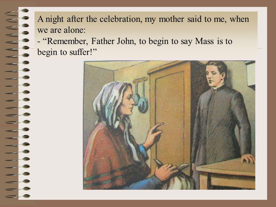 A night after the celebration, my mother said to me, when we are alone: