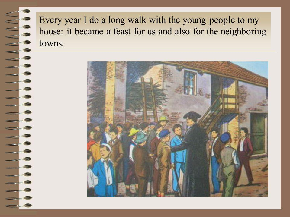 Every year I do a long walk with the young people to my house: it became a feast for us and also for the neighboring towns.