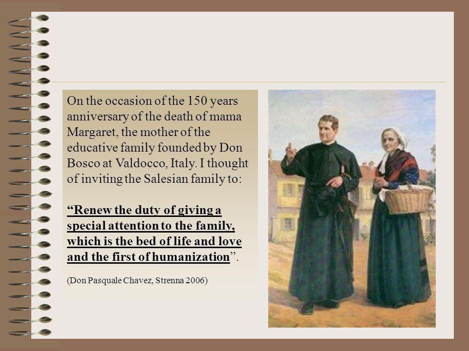 On the occasion of the 150 years anniversary of the death of mama Margaret, the mother of the educative family founded by Don Bosco at Valdocco, Italy. I thought of inviting the Salesian family to: