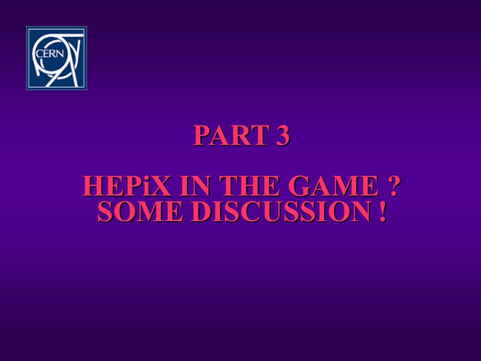 PART 3 HEPiX IN THE GAME SOME DISCUSSION !
