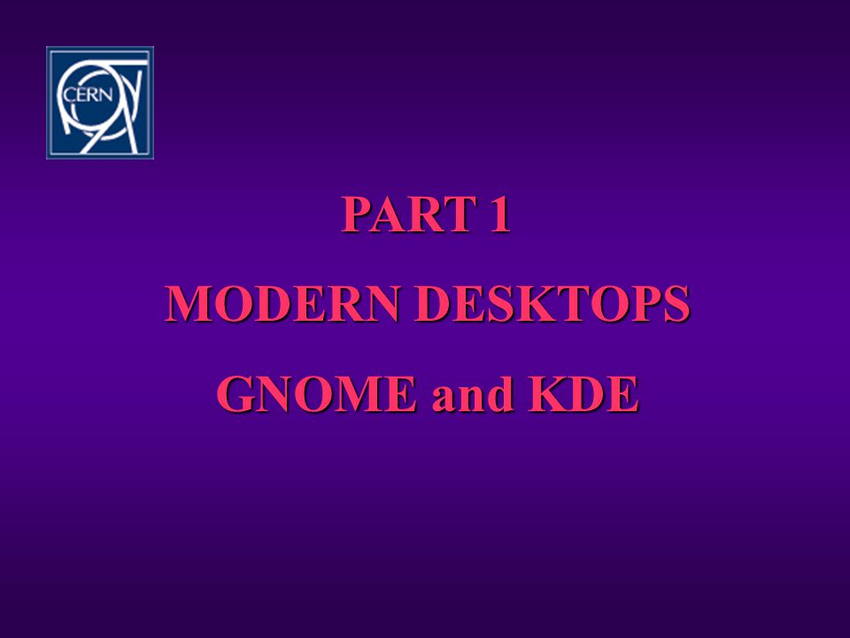 PART 1 MODERN DESKTOPS GNOME and KDE
