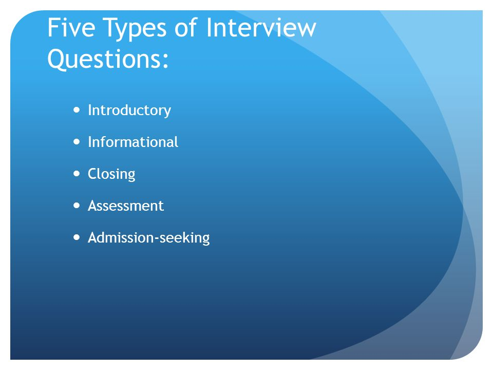 Five Types of Interview Questions:
