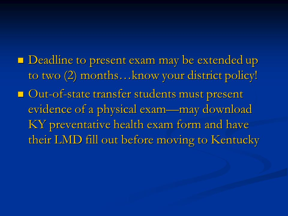 Deadline to present exam may be extended up to two (2) months…know your district policy!