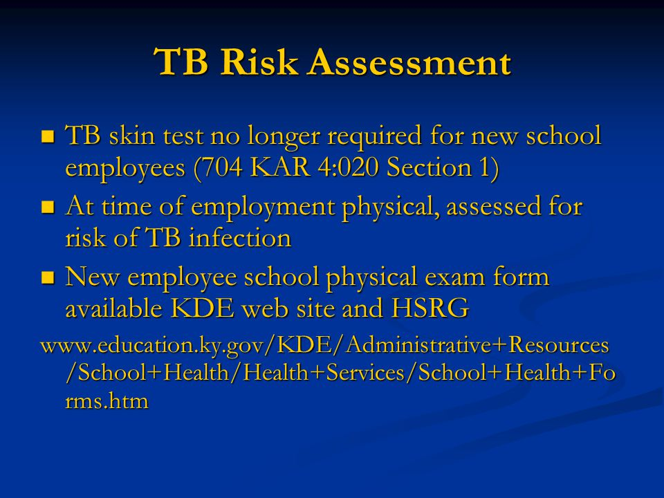 TB Risk Assessment TB skin test no longer required for new school employees (704 KAR 4:020 Section 1)