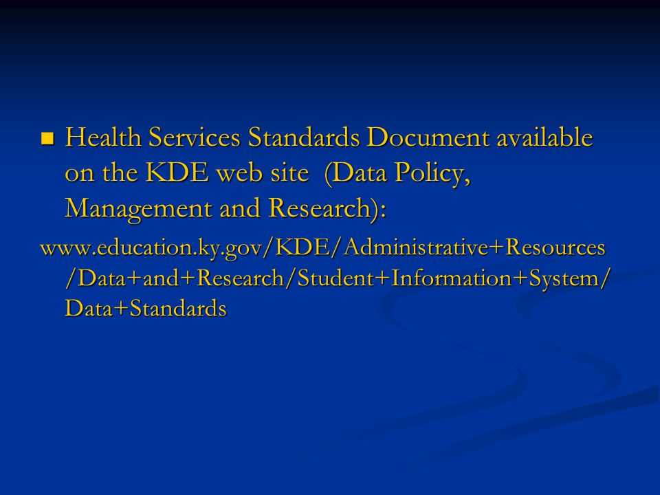 Health Services Standards Document available on the KDE web site (Data Policy, Management and Research):