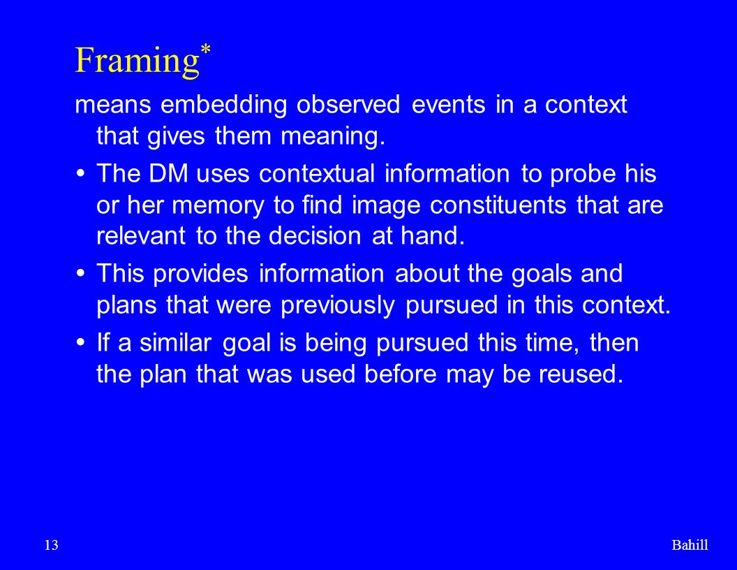 Framing* means embedding observed events in a context that gives them meaning.