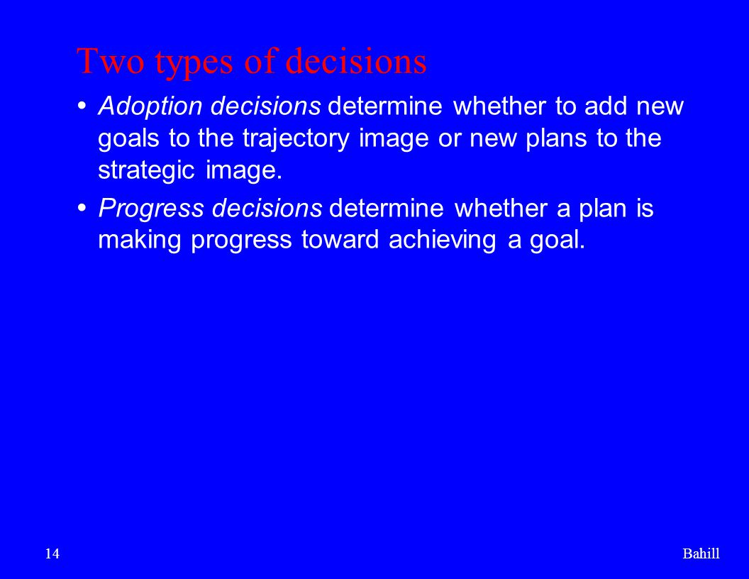 Two types of decisions Adoption decisions determine whether to add new goals to the trajectory image or new plans to the strategic image.