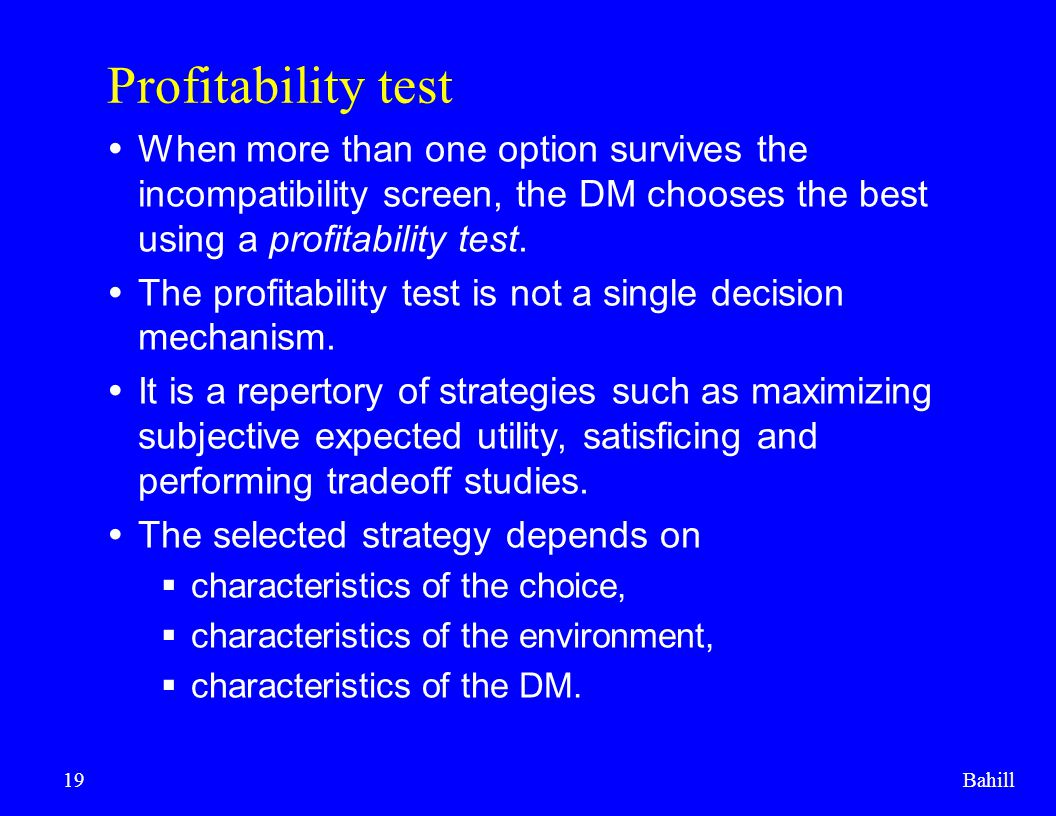 Profitability test When more than one option survives the incompatibility screen, the DM chooses the best using a profitability test.