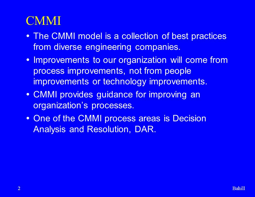 CMMI The CMMI model is a collection of best practices from diverse engineering companies.