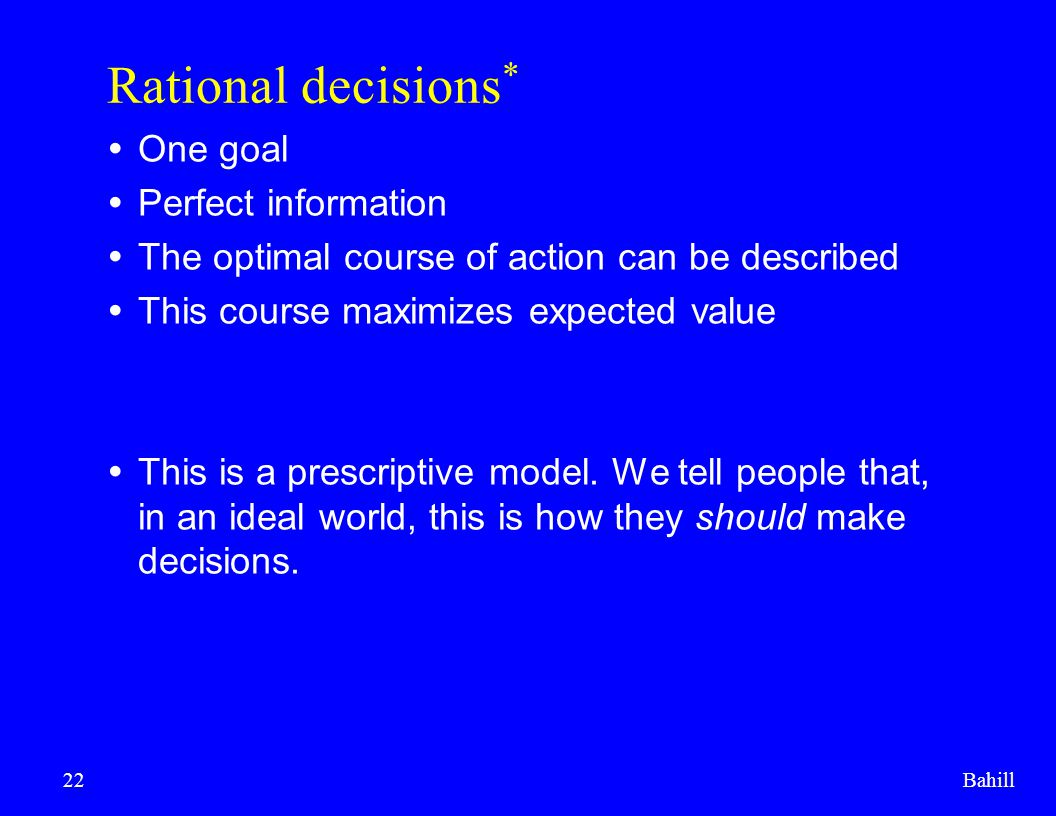 Rational decisions* One goal Perfect information