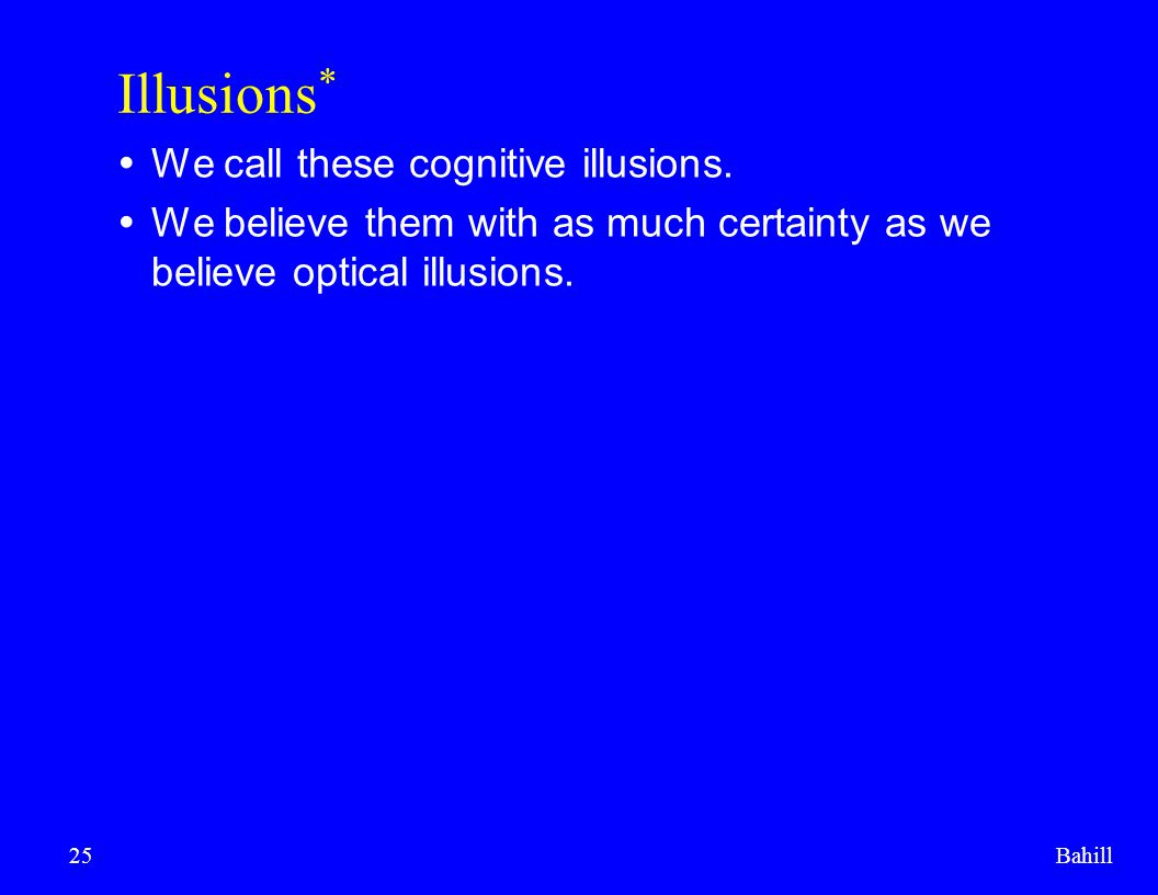Illusions* We call these cognitive illusions.